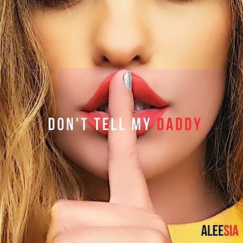 Don't Tell My Daddy by Aleesia