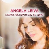 Como Pájaros En El Aire de Angela Leiva