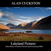 Lakeland Pictures - Piano Music of Herbert Howells and Armstrong Gibbs by Alan Cuckston