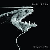 No way out of nowhere by Sub-urban