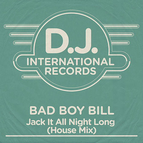 Jack It All Night Long (House Mix) by Bad Boy Bill