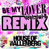 Be My Lover (feat. JWL B) - REMIX de House of Wallenberg