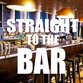 Straight To The Bar by Various Artists