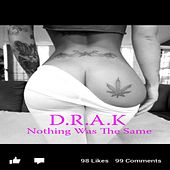 Nothing Was The Same by Drak