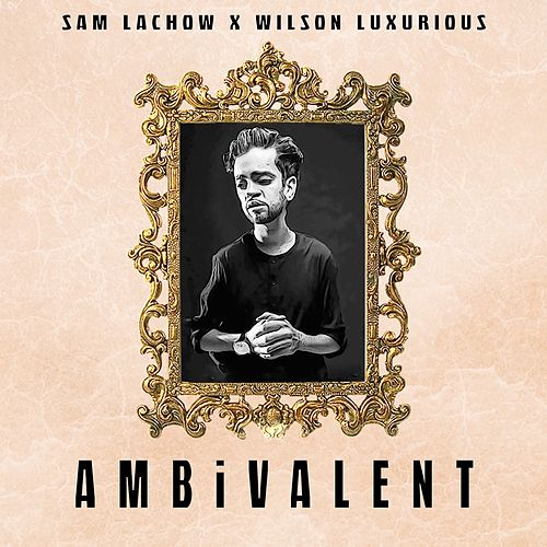 AMBiVALENT (feat. Wilson Luxurious) by Sam Lachow
