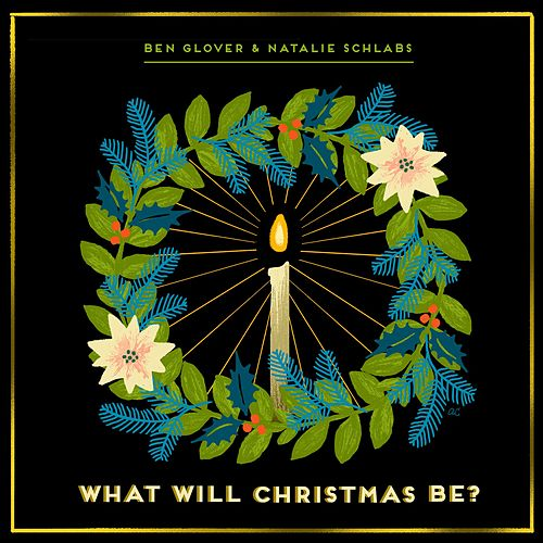 What Will Christmas Be? by Ben Glover