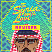 To Syria, With Love (Remixes) by Omar Souleyman