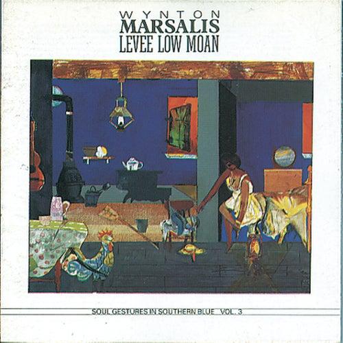 Levee Low Moan: Soul Gestures in Southern Blue Vol. 3 by Wynton Marsalis