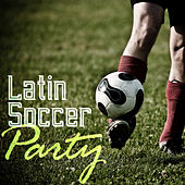 Latin Soccer Party by Various Artists