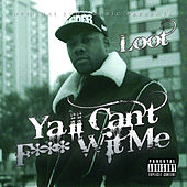 Yall Can't F*** Wit Me by Loot
