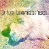 39 Sleep Strengthening Tracks by White Noise For Baby Sleep