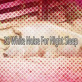 39 White Noise For Night Sleep by White Noise For Baby Sleep