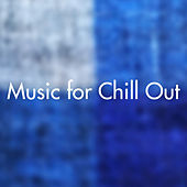 Music for Chill Out von Various Artists