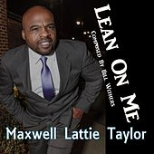 Lean On Me by Maxwell Lattie Taylor