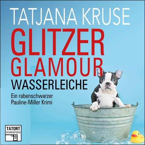 Glitzer, Glamour, Wasserleiche - Tatort Schreibtisch - Autoren live, Folge 8 von Tatjana Kruse