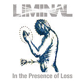 In The Presence Of Loss de Liminal