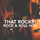 That Rocks! Rock & Roll Hits by Various Artists