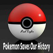 Pokemon Saves Our History by Paul Taylor