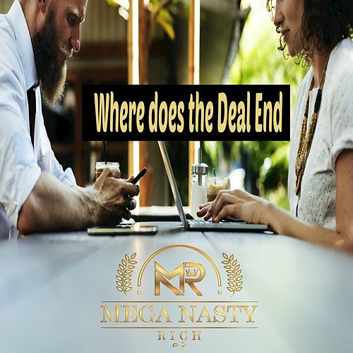 Where Does the Deal End by Mega Nasty Rich