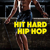 Hit Hard Hip Hop by Various Artists