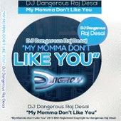 My Momma Don't Like You de DJ Dangerous Raj Desai