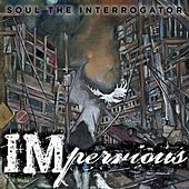 IMpervious by Soul the Interrogator
