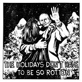 The Holidays Don't Have To Be So Rotten: Volume 1 by Various Artists