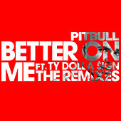 Better On Me (The Remixes) de Pitbull