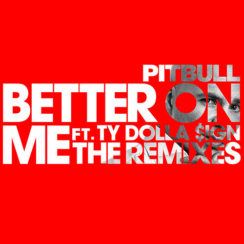 Better On Me (The Remixes) di Pitbull