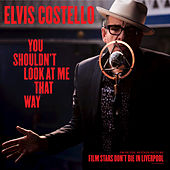 "You Shouldn't Look At Me That Way (From The Motion Picture ""Film Stars Don't Die In Liverpool"") von Elvis Costello"