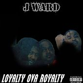 Loyalty Ova Royalty by J.Ward