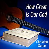 How Great Is Our God - Christian Guitar by Musica Cristiana