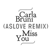 Miss You (Aslove Remix) by Carla Bruni