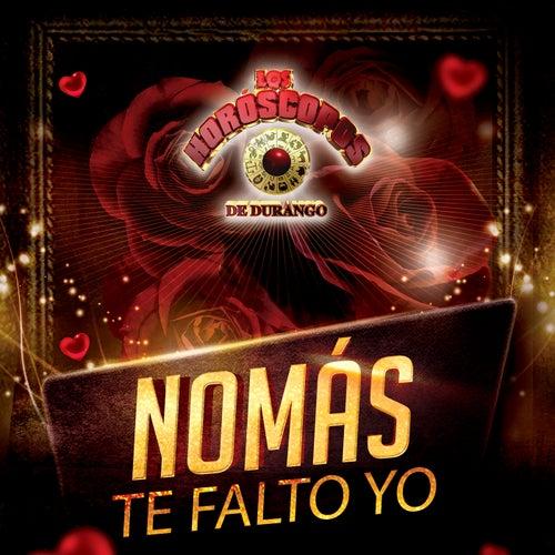 Nomás Te Falto Yo by Los Horoscopos De Durango