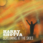 Screaming At The Skies by Harry Shotta