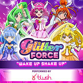 Glitter Force: Wake up Shake Up by Noam Kaniel