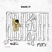 Make It by Pvrx