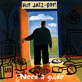 HIP JAZZ BOP - Need A Guide?: Jazz Essentials By Jazz Greats by Various Artists