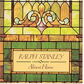 Almost Home by Ralph Stanley