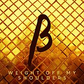 Weight off My Shoulders by Beta State