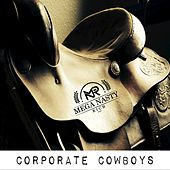 Corporate Cowboys by Mega Nasty Rich