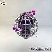 Global Glitch Vol. III [compiled by spacegeishA] by Various Artists