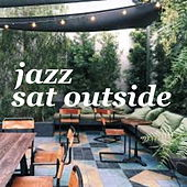 Jazz Sat Outside by Various Artists
