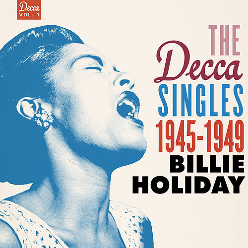The Decca Singles Vol. 1: 1945-1949 by Billie Holiday
