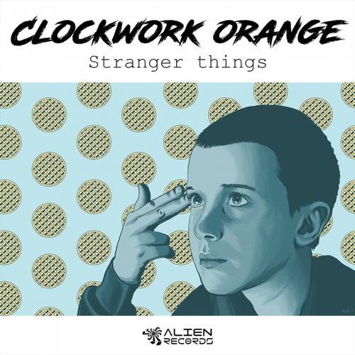 Stranger Things - Single by Clock Work Orange