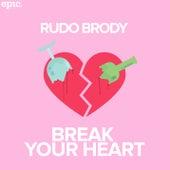 Break Your Heart by Rudo Brody
