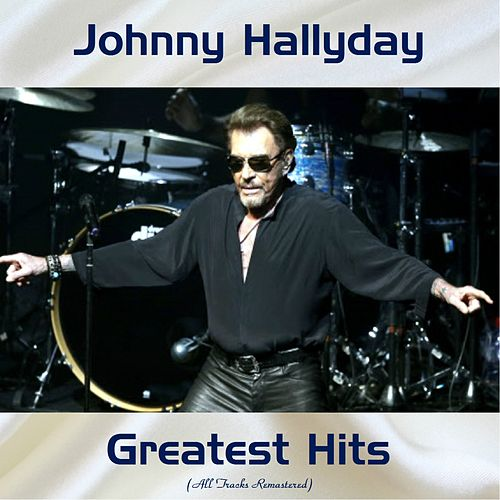 Johnny Hallyday Greatest Hits (All Tracks Remastered) de Johnny Hallyday