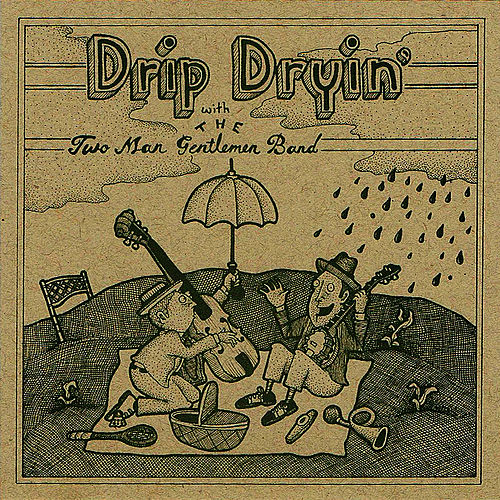Drip Dryin' with the Two Man Gentlemen Band by The Two Man Gentlemen Band