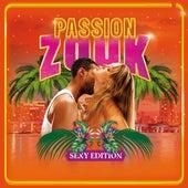 Passion Zouk (Sexy Edition) - Le retour de l'album No. 1 des musiques caribéennes de Various Artists