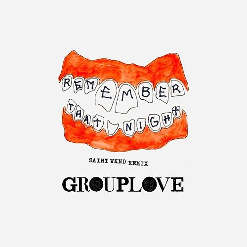 Remember That Night (SAINT WKND Remix) by Grouplove